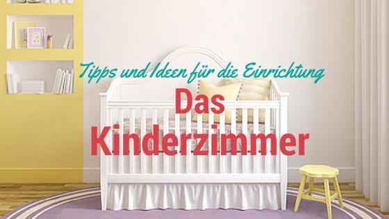 Das Kinderzimmer – die Wohlfühloase für eine gesunde und altersgerechte Entwicklung