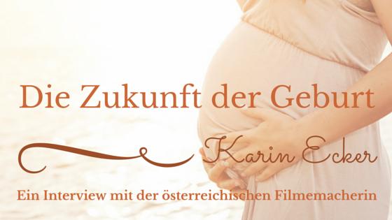 Die Zukunft der Geburt: Ein Interview mit der Filmemacherin Karin Ecker