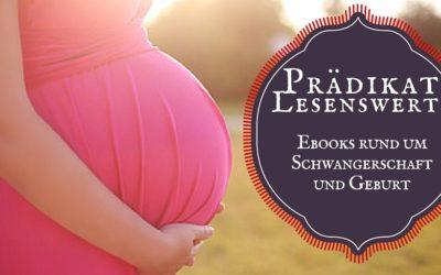 Prädikat lesenswert?! Ebooks rund um Schwangerschaft & Geburt