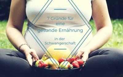 6 Gründe für eine gesunde Ernährung in der Schwangerschaft