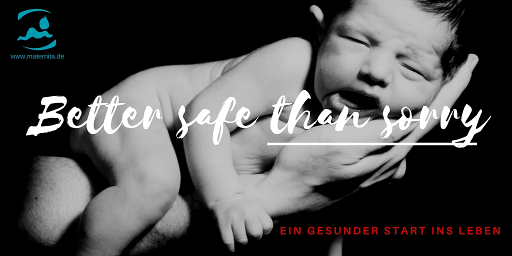 Better safe than sorry – Ein sicherer Start ins Leben