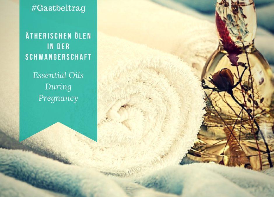 Ätherische Öle in der Schwangerschaft – Gastbeitrag