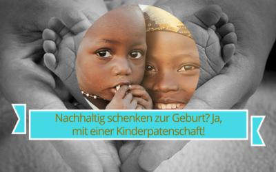 Nachhaltig schenken zur Geburt? Ja, mit einer Kinderpatenschaft! #sponsored