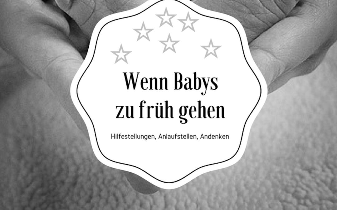 Wenn Babys zu früh gehen – Hilfestellungen, Anlaufstellen, Andenken