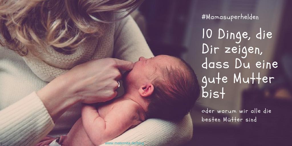 10 Dinge, die Dir zeigen, dass Du eine gute Mutter bist – oder warum wir alle die besten Mütter sind #mamasuperhelden