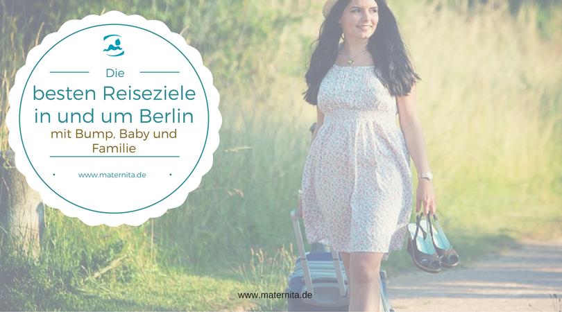 Die besten Reiseziele in und um Berlin – mit Bump, Baby und Familie