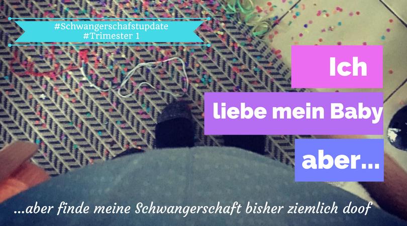 Trimester 1: Ich liebe mein Baby…aber finde meine Schwangerschaft bisher ziemlich doof #Anzeige